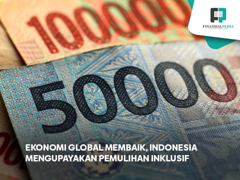 Ekonomi Global Membaik, Indonesia Upayakan Pemulihan Inklusif