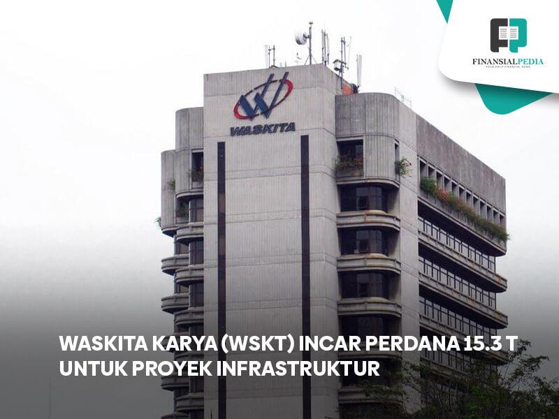 Waskita Karya (WSKT) Incar Pendanaan 15.3 T untuk Proyek Infrastruktur
