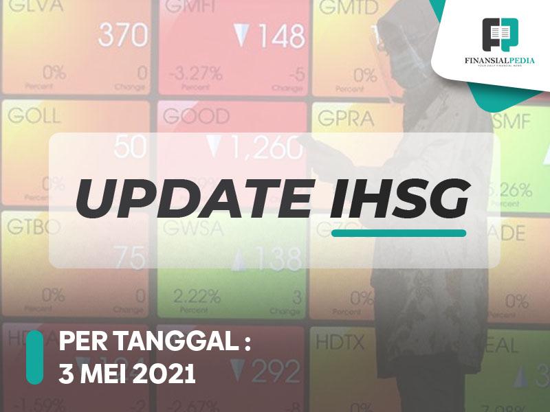 Update IHSG 3 Mei 2021 , Properti Menguat , Market Ditutup Merah