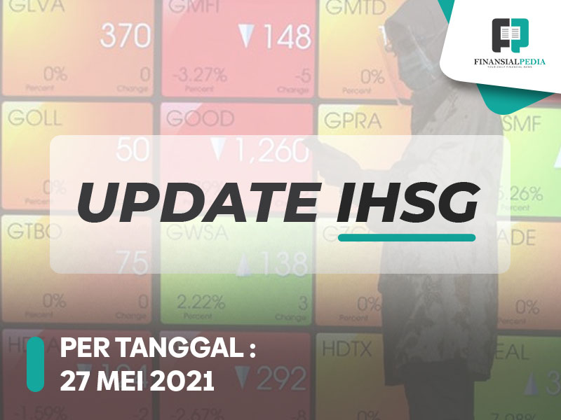 Update IHSG 27 Mei 2021 Akhir Sesi, Saham Big Bank Dibuang Asing