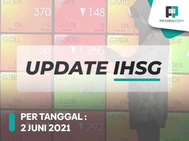 Update IHSG 2 Juni 2021 Open Gap Up, Ditutup Dengan Nett Buy 594M Asing